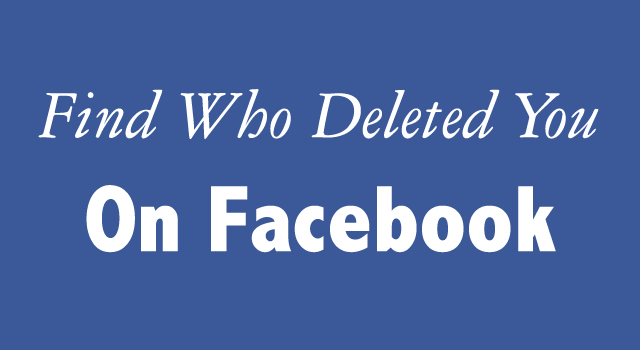 Here's The Secret Way To Find Who Deleted You On Facebook