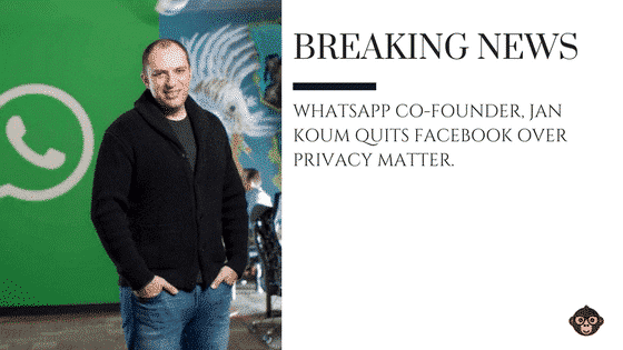 WhatsApp Co-founder, Jan Koum quits Facebook over privacy matter.